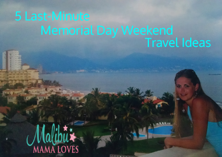 5 last minute memorial day weekend travel ideas malibu for Last minute vacation ideas