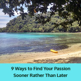 9 Ways to Find Your Passion Sooner Rather Than Later