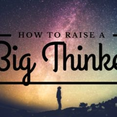 How To Raise A Big Thinker