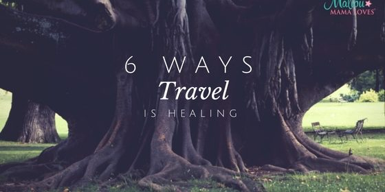 6 Ways Travel Is Healing