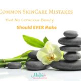 6 Common Skincare Mistakes That No Conscious Beauty Should Ever Make