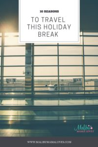 Family Travel: 10 Reasons to Travel this Holiday Break