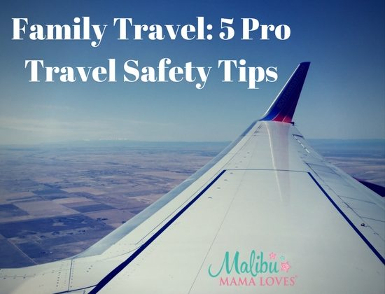 Family Travel: 5 Pro Travel Safety Tips